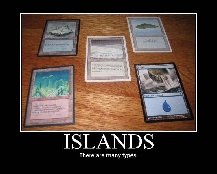 Islands. There are many types.